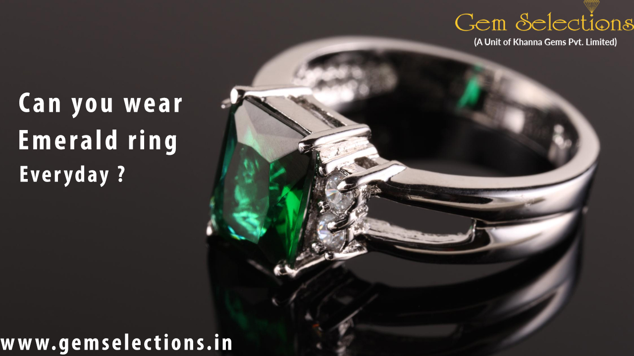 Can you wear an emerald ring everyday?