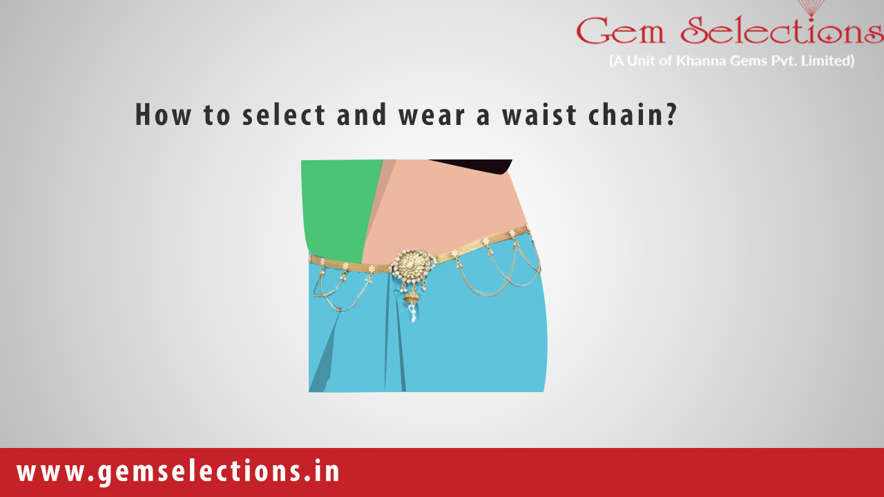 How To Select And Wear A Waist Chain?