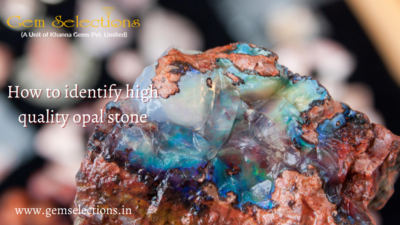 How to identify high-quality Opal stone?