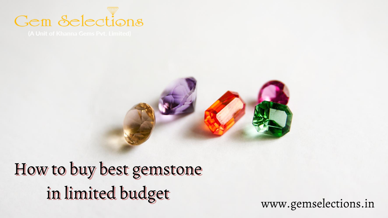 How to buy best gemstones in limited budget