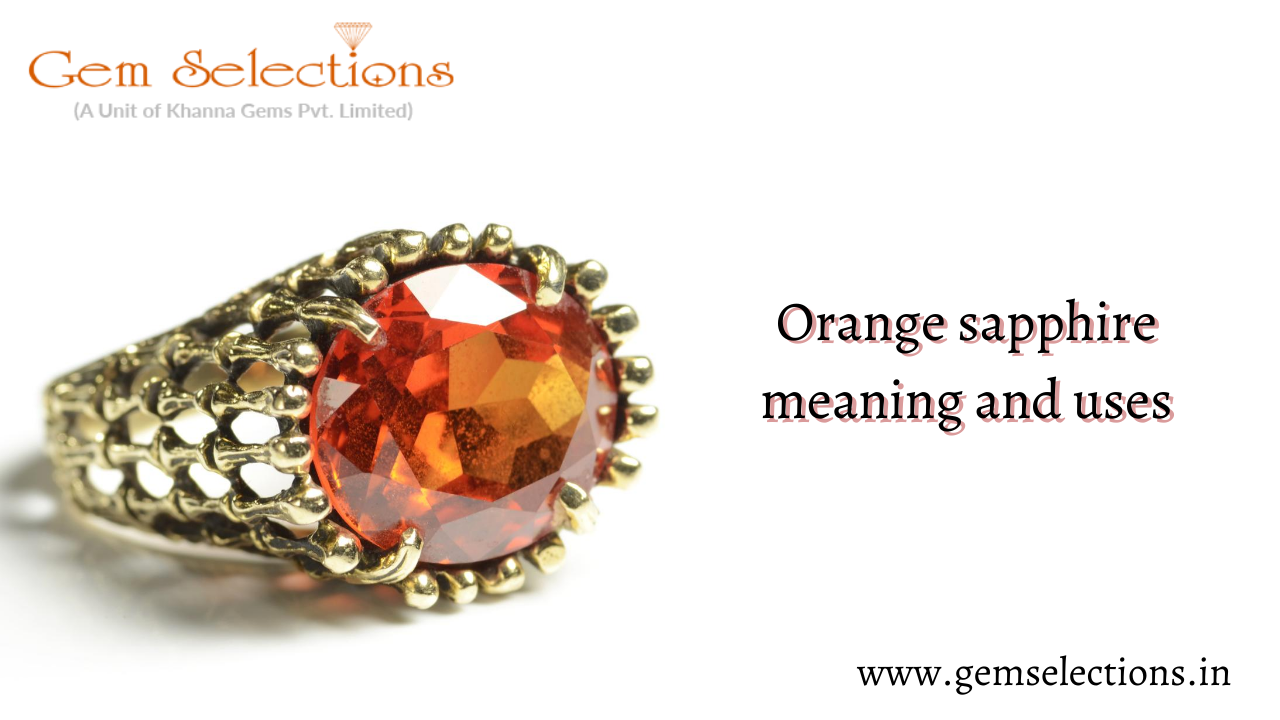 Orange Sapphire stone meaning and their uses