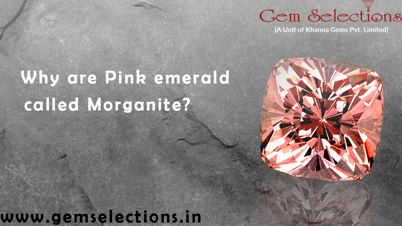 Why are Pink emerald called Morganite?