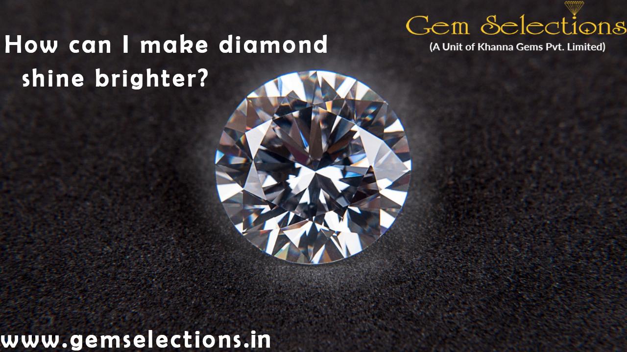 How can I make a diamond shine brighter