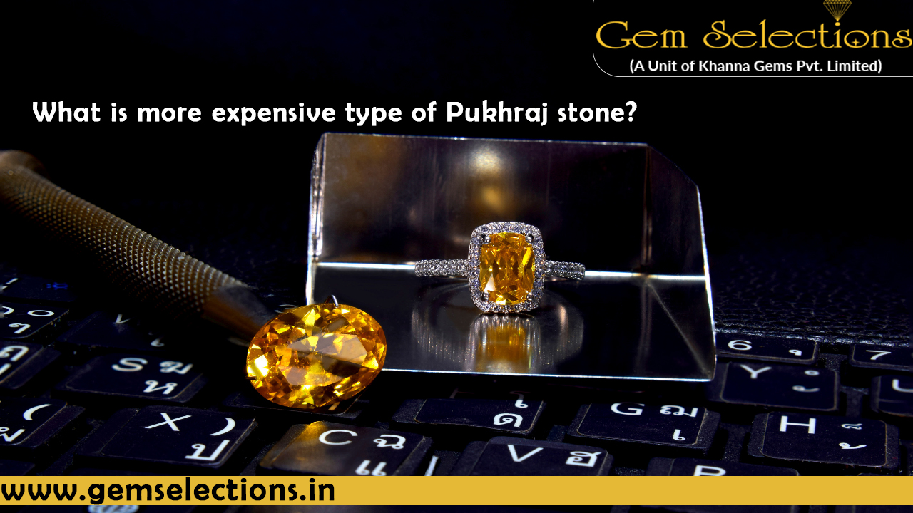 What is more expensive type of Pukhraj Stone?